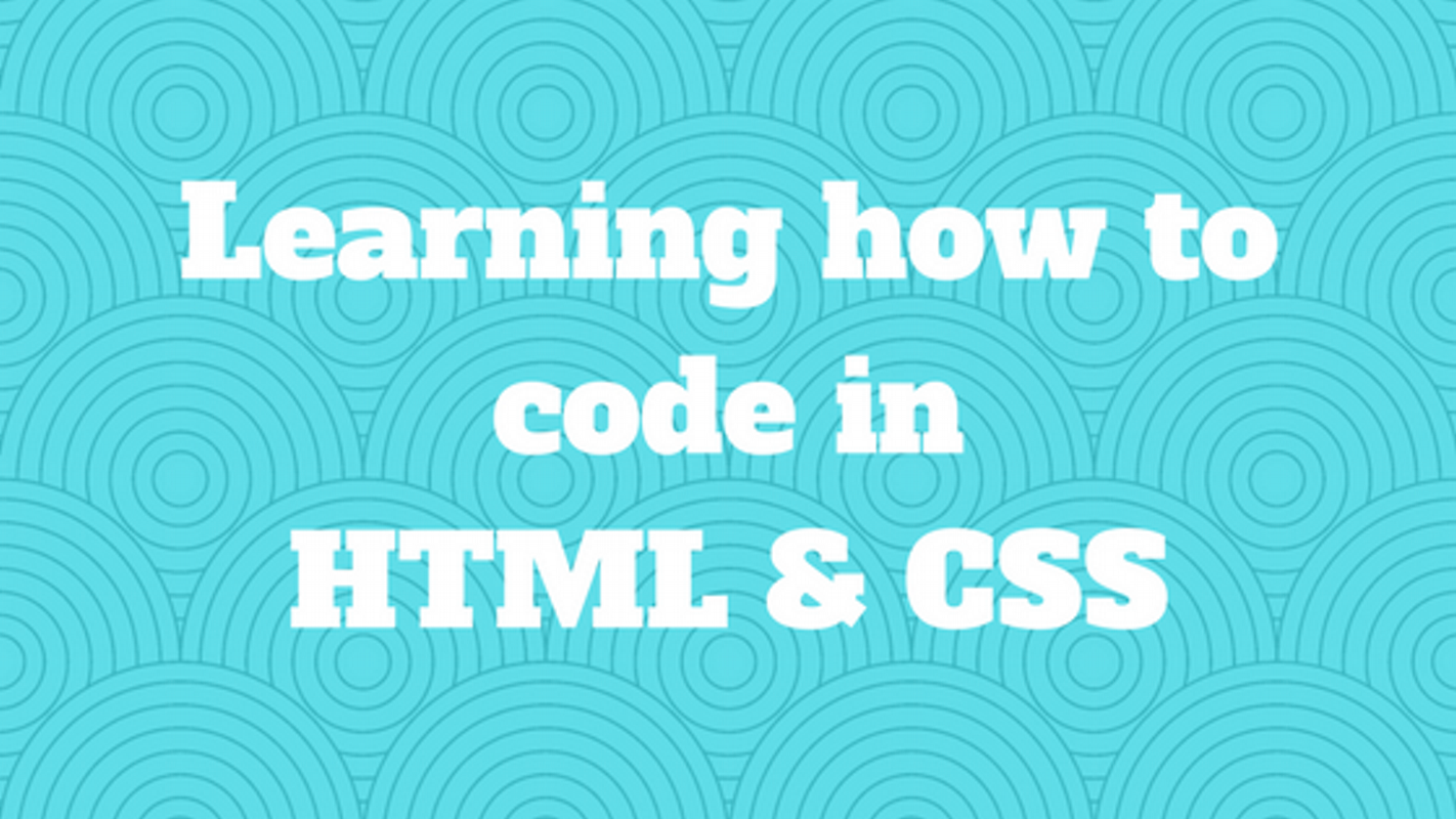 Learning how to code in HTML and CSS