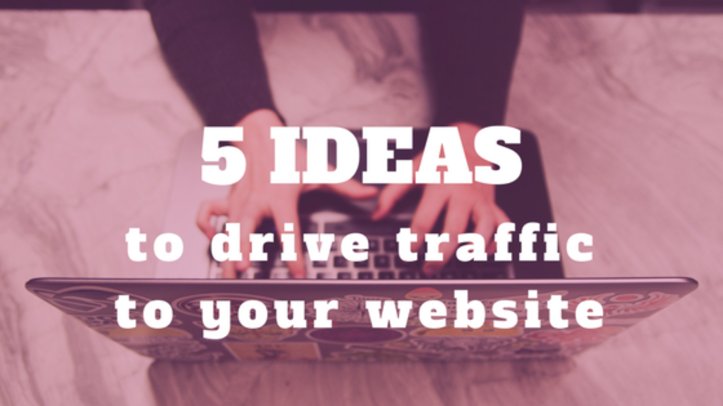 5 creative ideas to drive traffic to your website